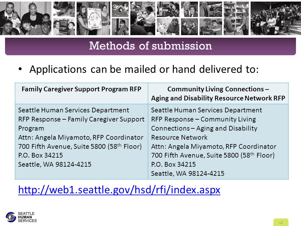 Methods of submission Applications can be mailed or hand delivered to: Applications can be submitted online at: http://web1.seattle.gov/hsd/rfi/index.
