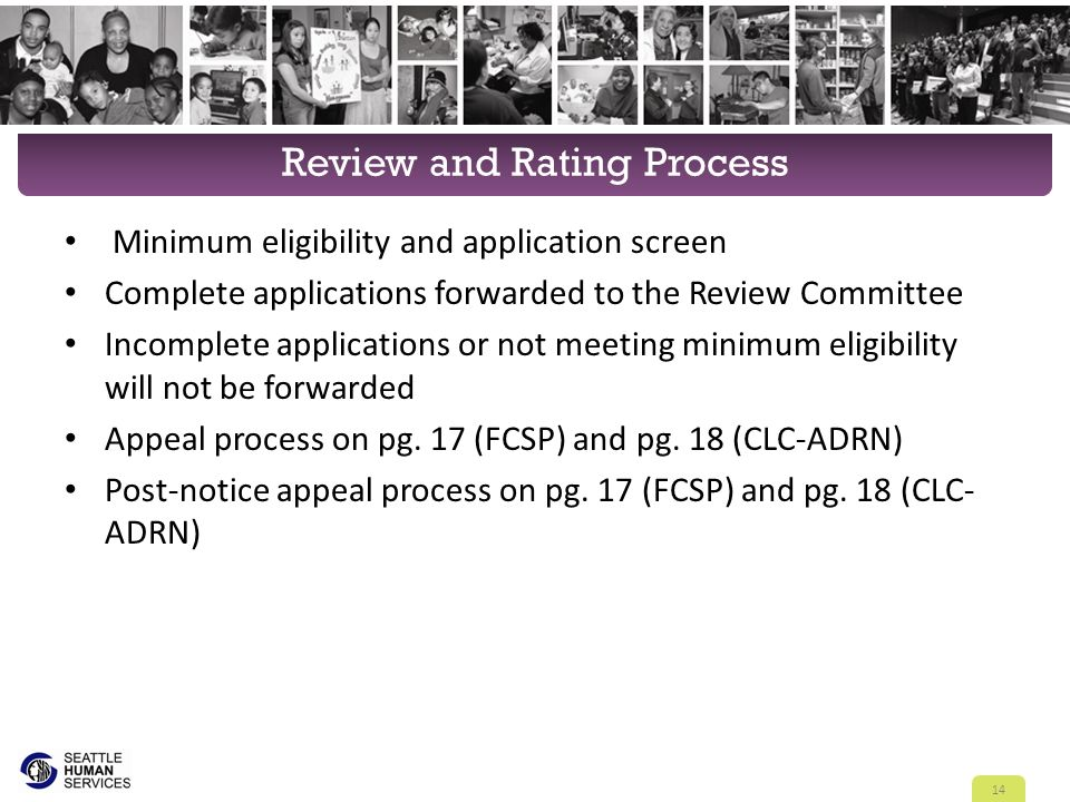 Review and Rating Process Minimum eligibility and application screen Complete applications forwarded to the Review Committee Incomplete applications or not meeting minimum eligibility will not be forwarded Appeal process on pg.