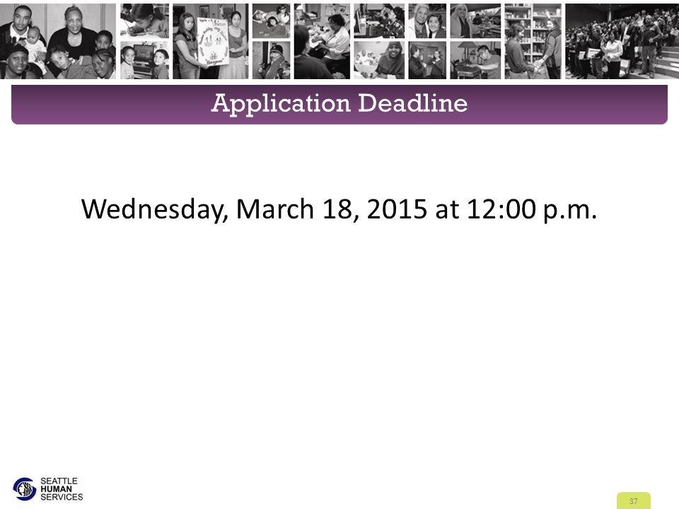Application Deadline Wednesday, March 18, 2015 at 12:00 p.m. 37