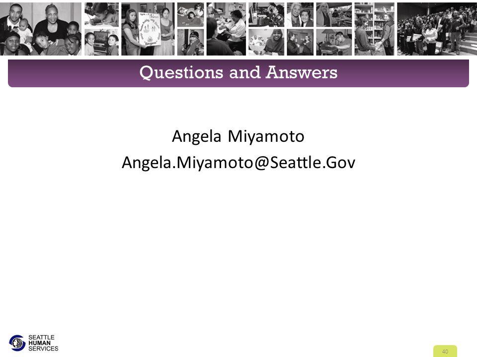Questions and Answers Angela Miyamoto Angela.Miyamoto@Seattle.Gov 40