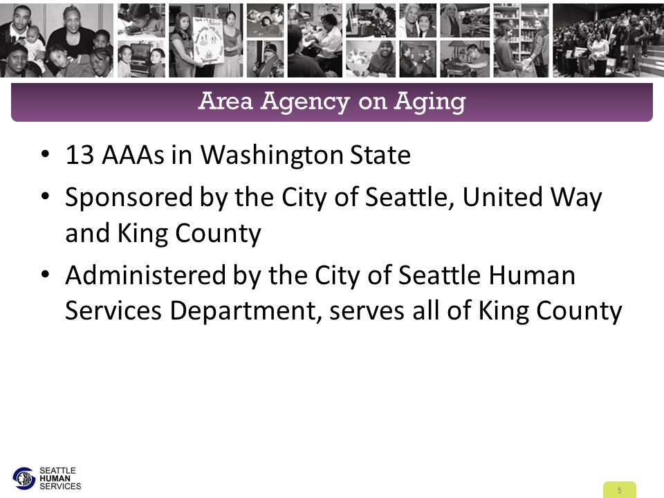Area Agency on Aging 13 AAAs in Washington State Sponsored by the City of Seattle, United Way and King County Administered by the City of Seattle Huma