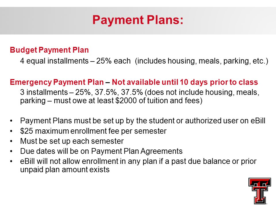 Payment Plans: Budget Payment Plan 4 equal installments – 25% each (includes housing, meals, parking, etc.) Emergency Payment Plan – Not available unt