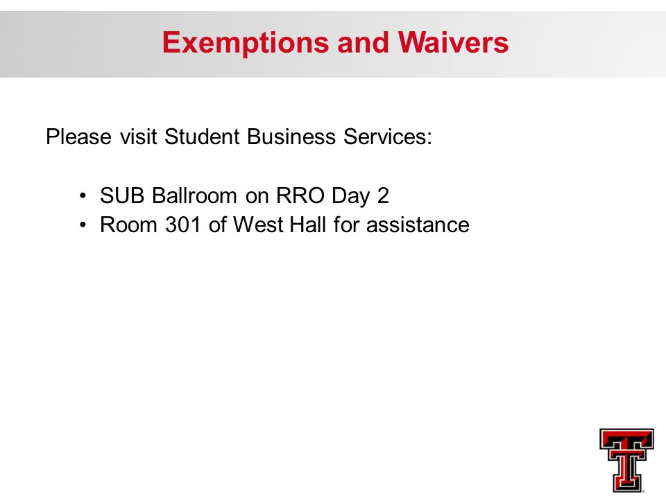 Exemptions and Waivers Please visit Student Business Services: SUB Ballroom on RRO Day 2 Room 301 of West Hall for assistance