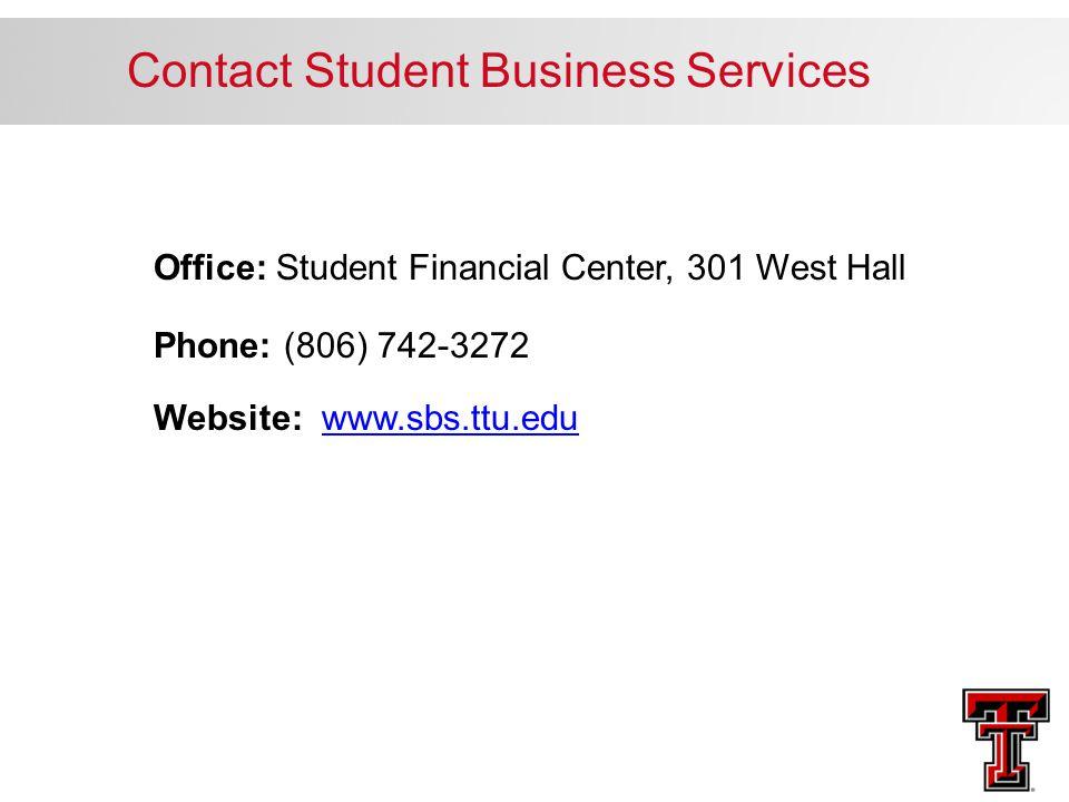 Office: Student Financial Center, 301 West Hall Phone: (806) 742-3272 Website: www.sbs.ttu.eduwww.sbs.ttu.edu Contact Student Business Services