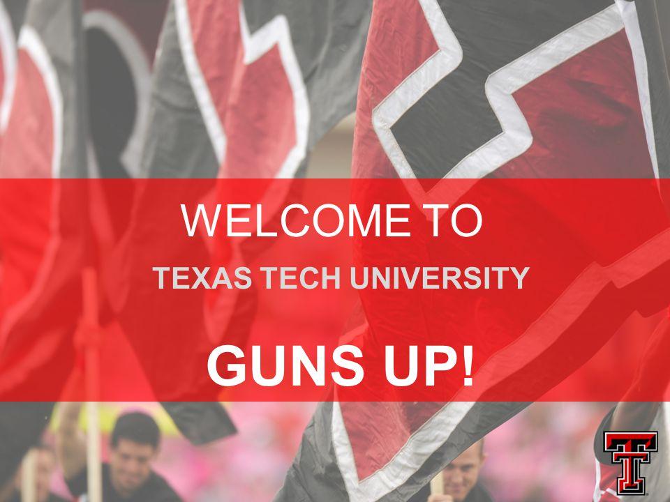 TEXAS TECH UNIVERSITY GUNS UP! WELCOME TO