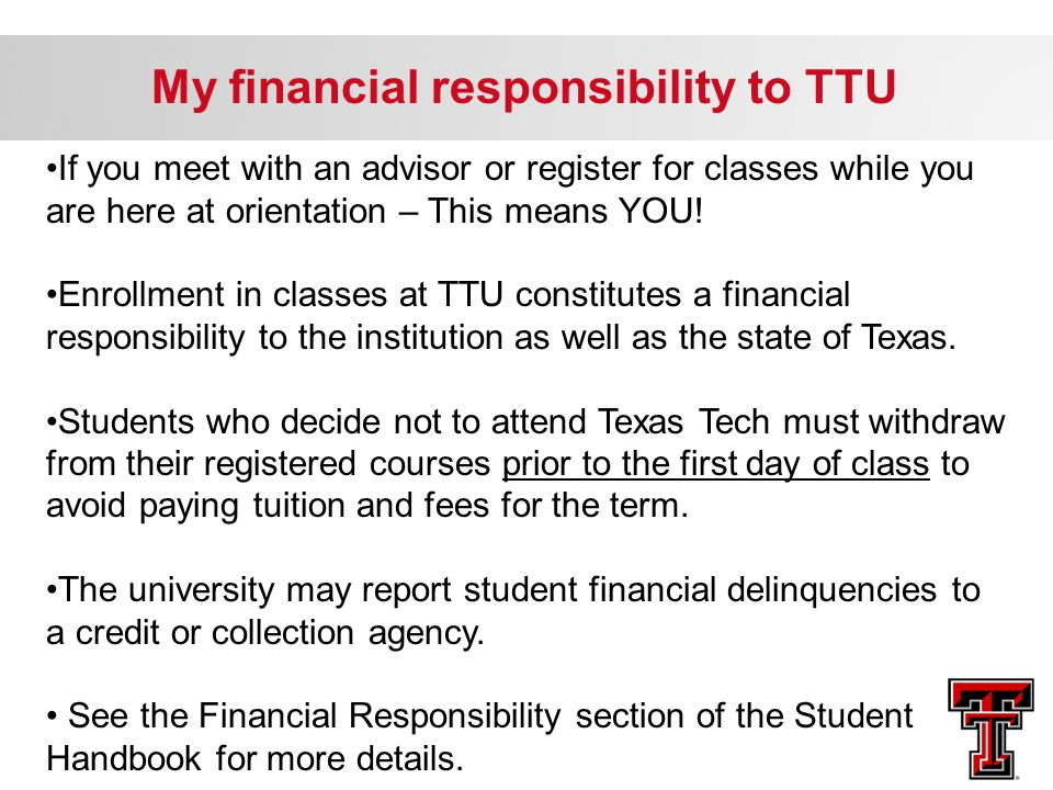 If you meet with an advisor or register for classes while you are here at orientation – This means YOU! Enrollment in classes at TTU constitutes a fin