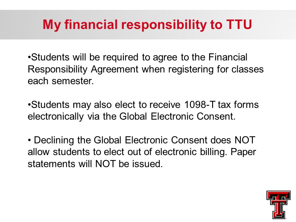 Students will be required to agree to the Financial Responsibility Agreement when registering for classes each semester. Students may also elect to re