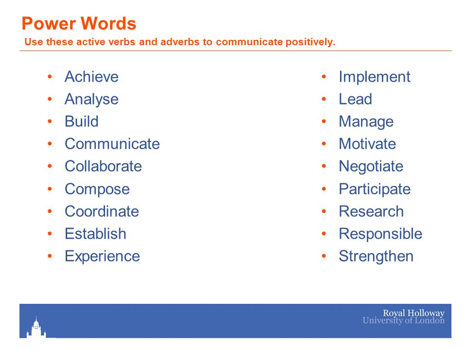 Power Words Use these active verbs and adverbs to communicate positively.