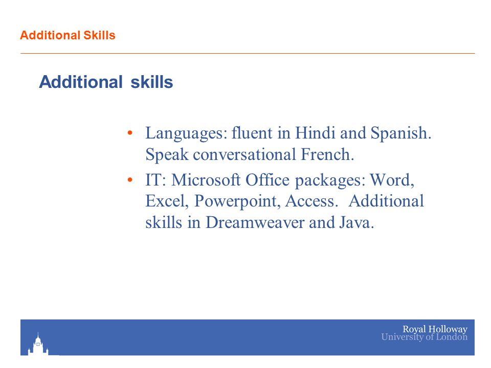 Additional Skills Additional skills Languages: fluent in Hindi and Spanish.