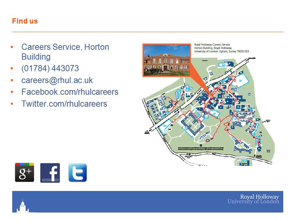Find us Careers Service, Horton Building (01784) 443073 careers@rhul.ac.uk Facebook.com/rhulcareers Twitter.com/rhulcareers