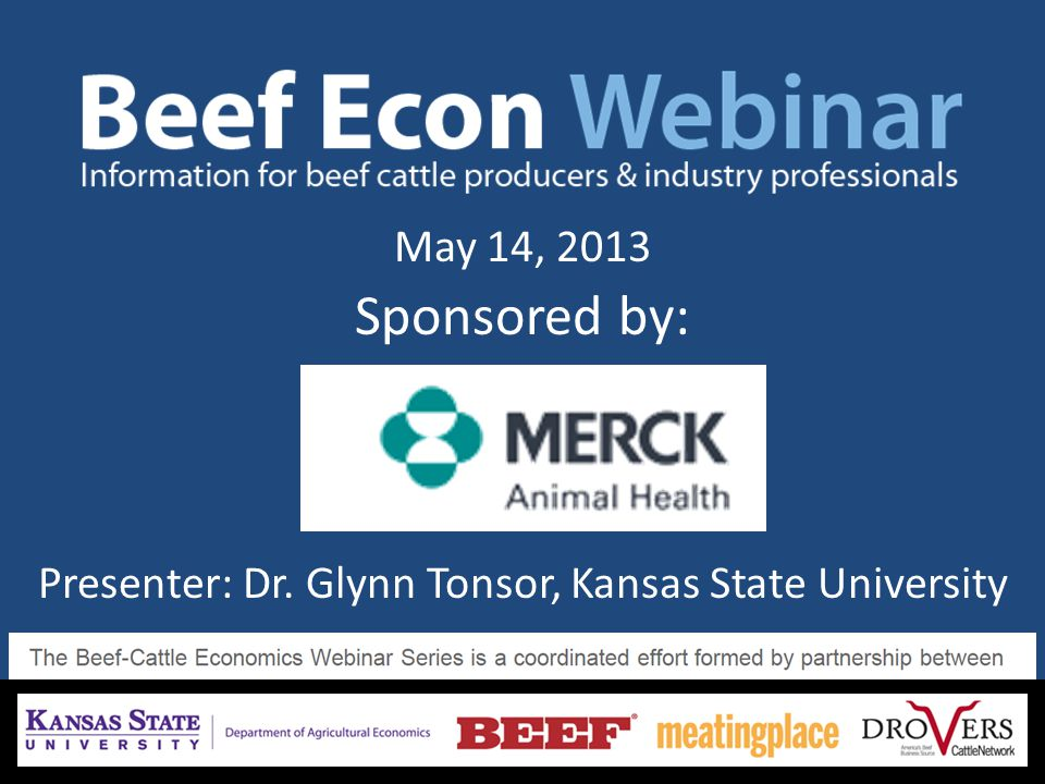 WEBINAR OVERVIEW Broad Economic Outlook Overview for Industry Note take-home points of big picture reports: – 2012 Cow-Calf Cost and Returns Estimates – 10-year breeding herd projections