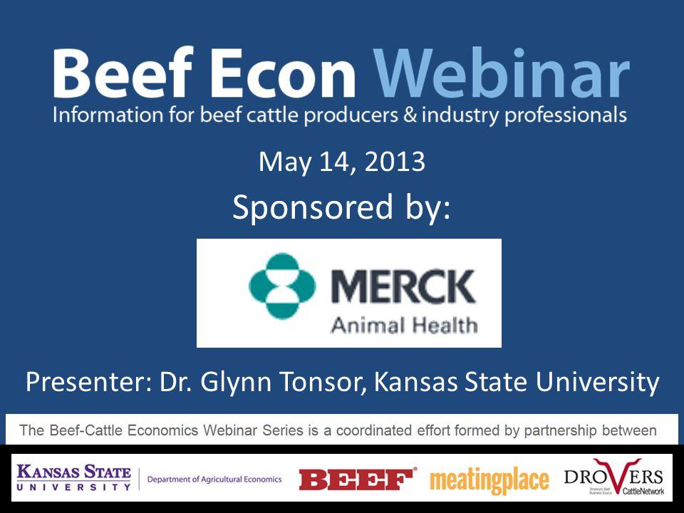 May 14, 2013 Sponsored by: Presenter: Dr. Glynn Tonsor, Kansas State University