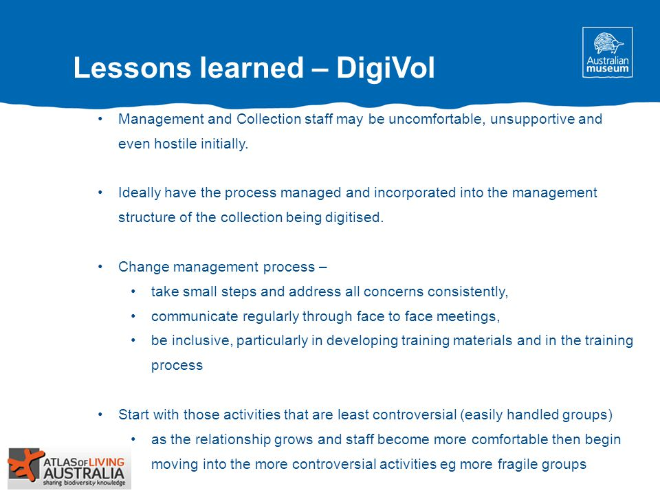 Lessons learned – DigiVol Management and Collection staff may be uncomfortable, unsupportive and even hostile initially.