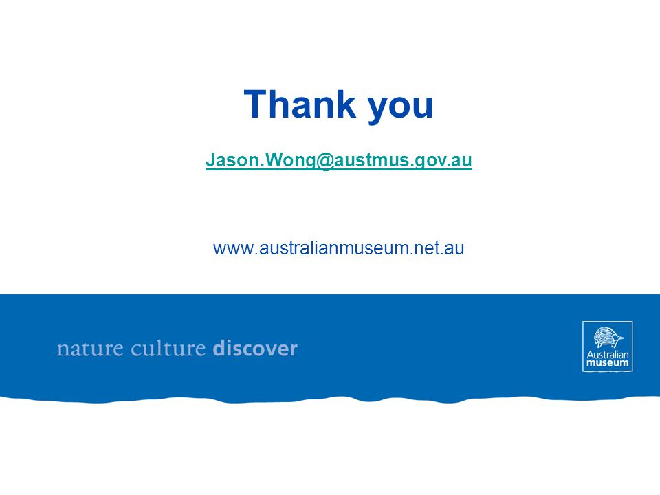 Thank you Jason.Wong@austmus.gov.au www.australianmuseum.net.au