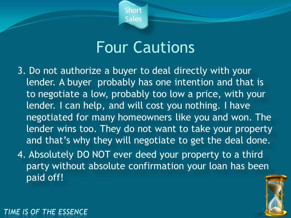 Four Cautions 3. Do not authorize a buyer to deal directly with your lender.