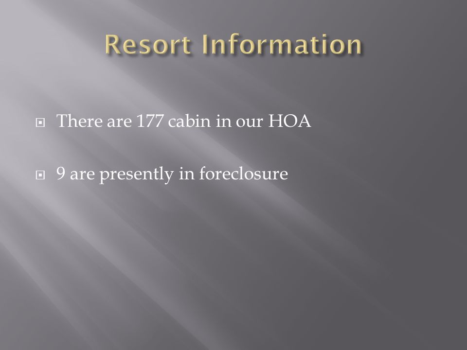  There are 177 cabin in our HOA  9 are presently in foreclosure