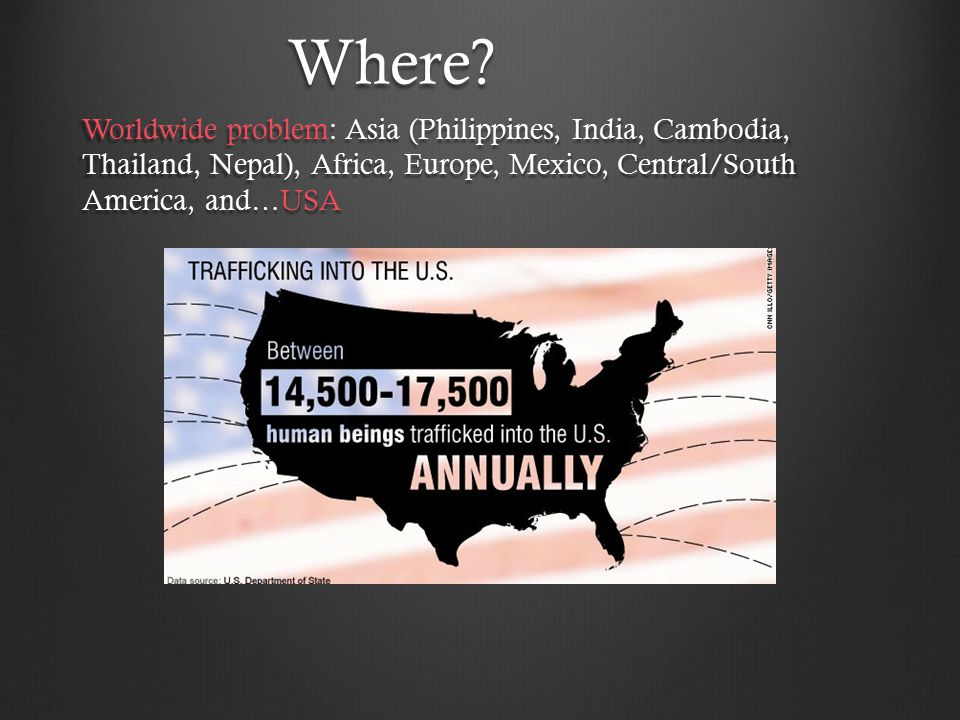 Where? Worldwide problem: Asia (Philippines, India, Cambodia, Thailand, Nepal), Africa, Europe, Mexico, Central/South America, and…USA