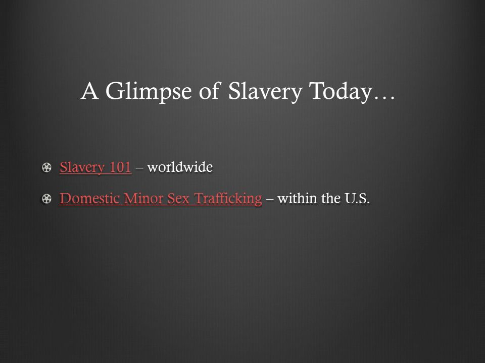 Slavery 101Slavery 101 – worldwide Slavery 101 Domestic Minor Sex TraffickingDomestic Minor Sex Trafficking – within the U.S.