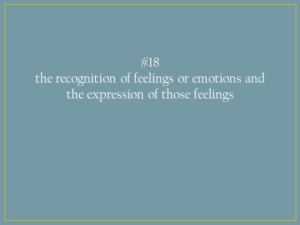 #18 the recognition of feelings or emotions and the expression of those feelings