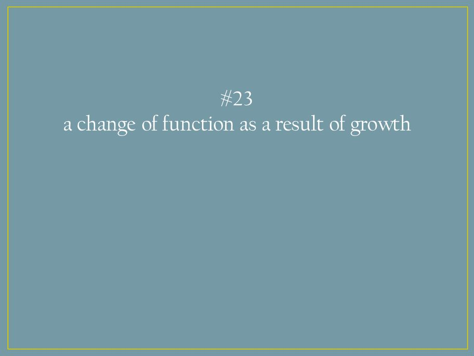 #23 a change of function as a result of growth