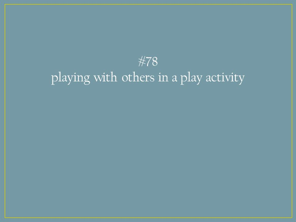 #78 playing with others in a play activity