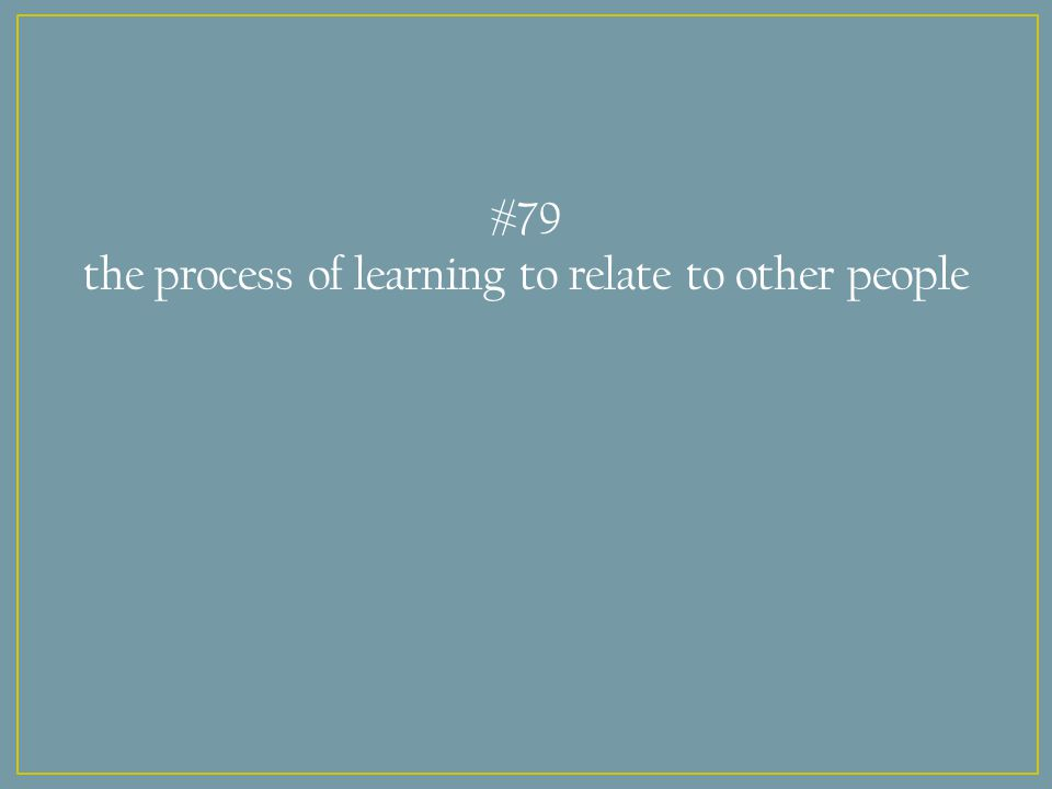 #79 the process of learning to relate to other people