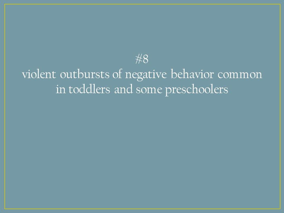 #8 violent outbursts of negative behavior common in toddlers and some preschoolers
