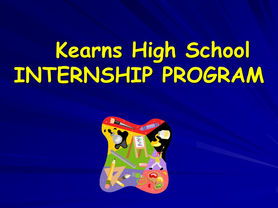 Kearns High School INTERNSHIP PROGRAM