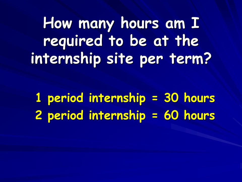How many hours am I required to be at the internship site per term.