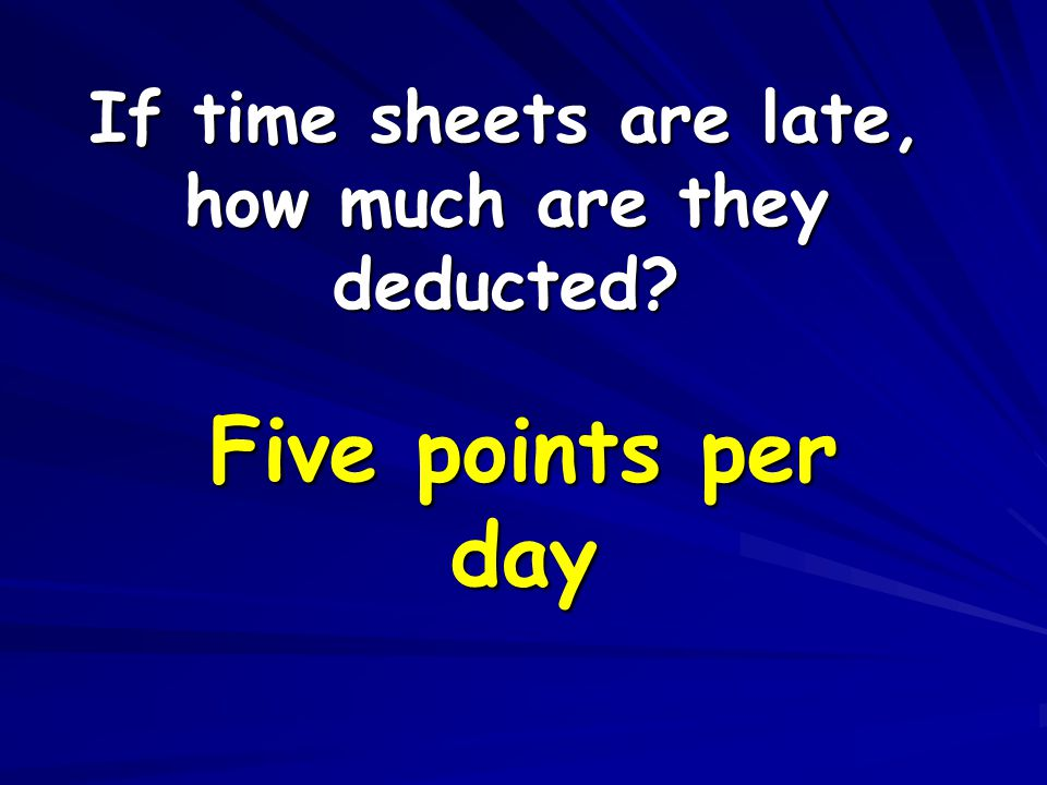 If time sheets are late, how much are they deducted Five points per day