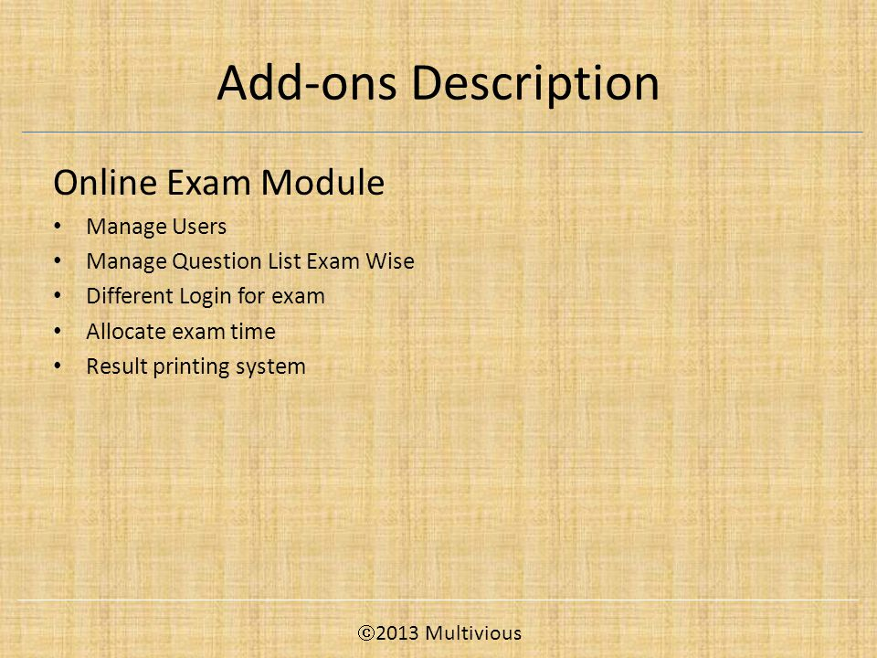 Add-ons Description Online Exam Module Manage Users Manage Question List Exam Wise Different Login for exam Allocate exam time Result printing system  2013 Multivious