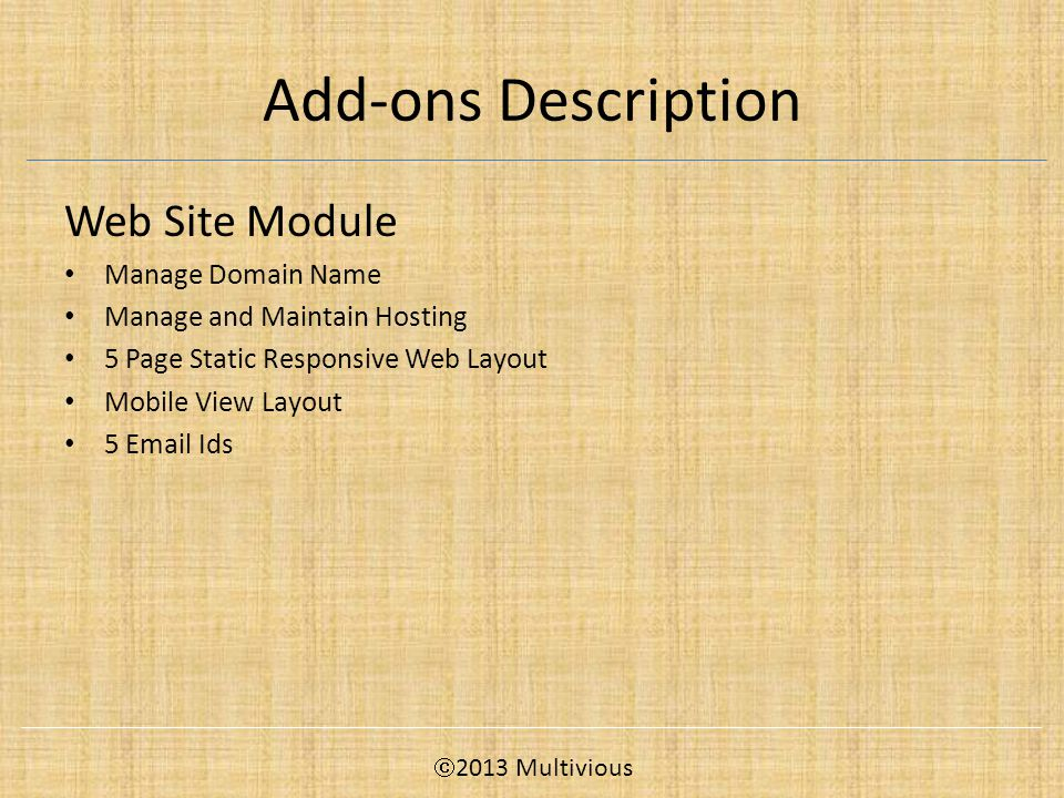 Add-ons Description Web Site Module Manage Domain Name Manage and Maintain Hosting 5 Page Static Responsive Web Layout Mobile View Layout 5 Email Ids  2013 Multivious