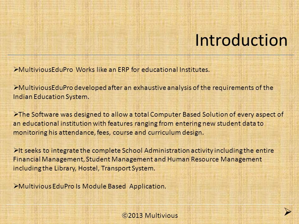 Introduction  MultiviousEduPro Works like an ERP for educational Institutes.