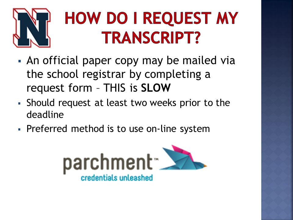 An official paper copy may be mailed via the school registrar by completing a request form – THIS is SLOW  Should request at least two weeks prior to the deadline  Preferred method is to use on-line system