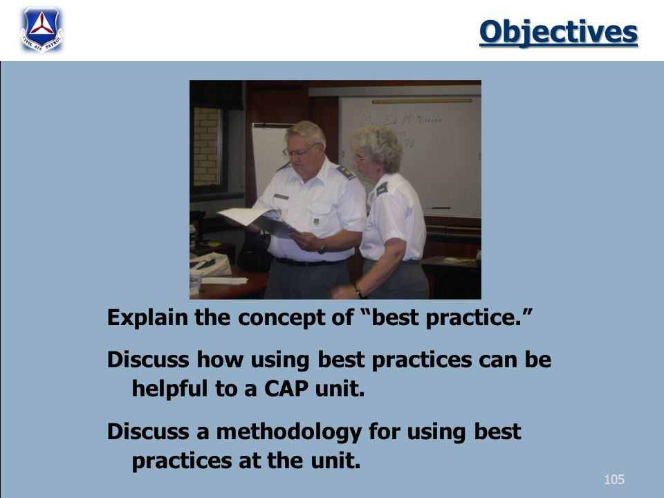 Objectives Explain the concept of best practice. Discuss how using best practices can be helpful to a CAP unit.