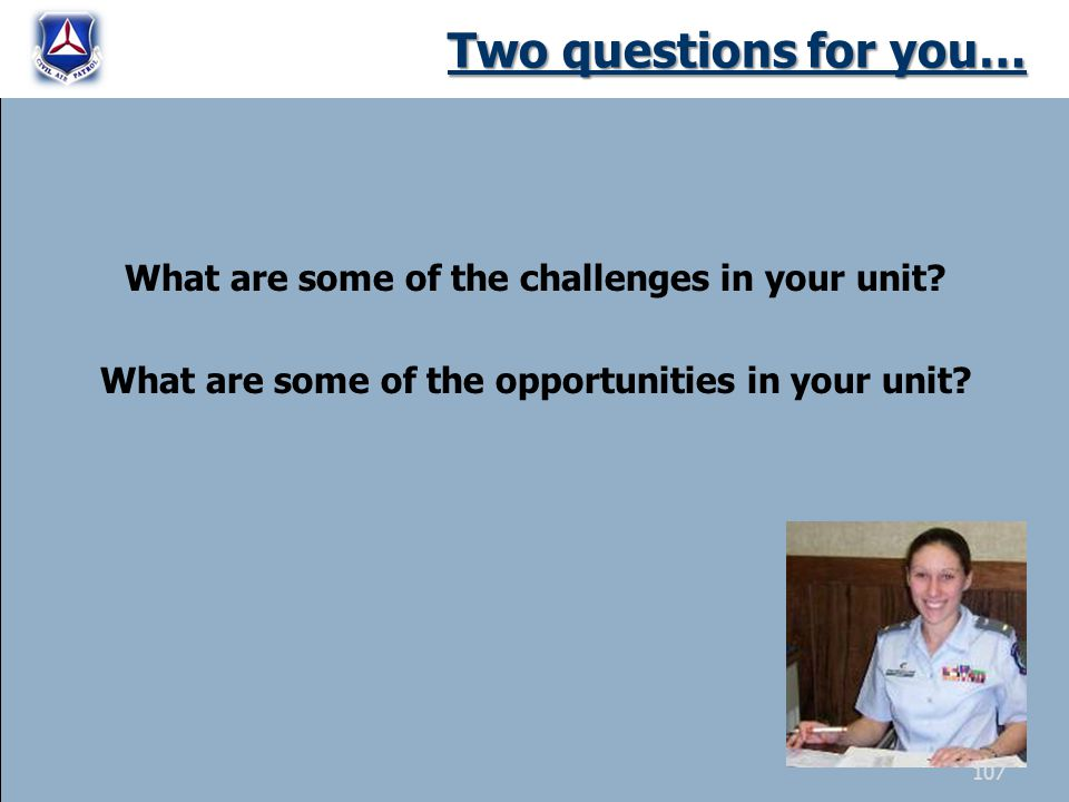 Two questions for you… What are some of the challenges in your unit.