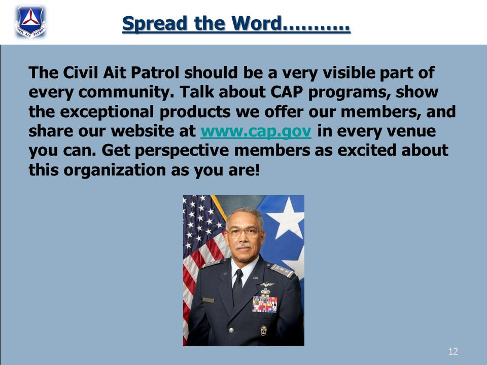 Spread the Word……….. The Civil Ait Patrol should be a very visible part of every community. Talk about CAP programs, show the exceptional products we