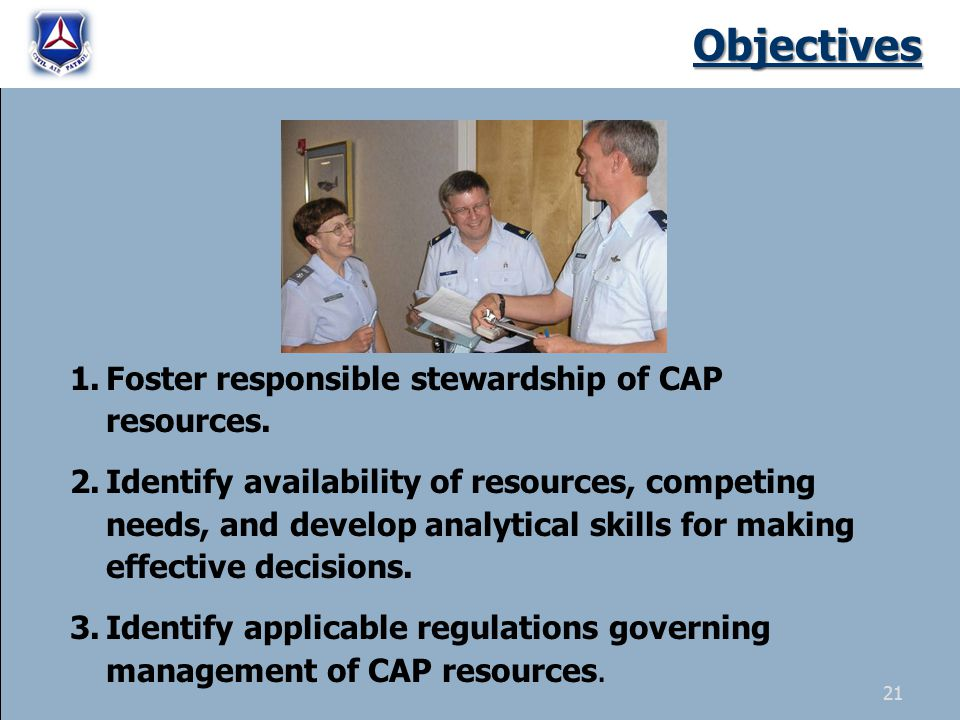 Objectives 1.Foster responsible stewardship of CAP resources.