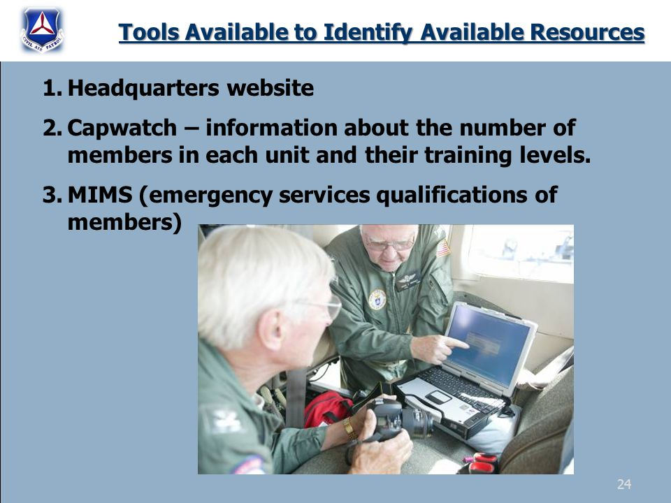 Tools Available to Identify Available Resources 1.Headquarters website 2.Capwatch – information about the number of members in each unit and their tra