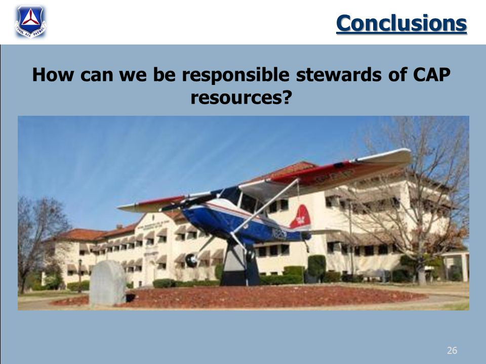 Conclusions How can we be responsible stewards of CAP resources? 26