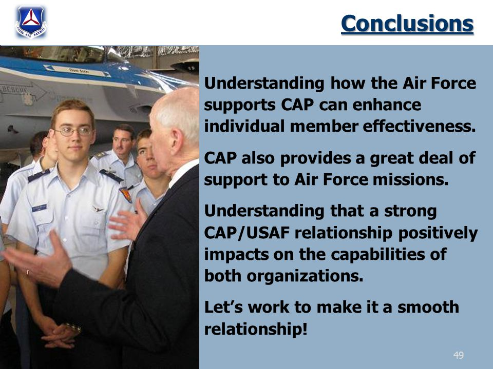 Conclusions Understanding how the Air Force supports CAP can enhance individual member effectiveness. CAP also provides a great deal of support to Air