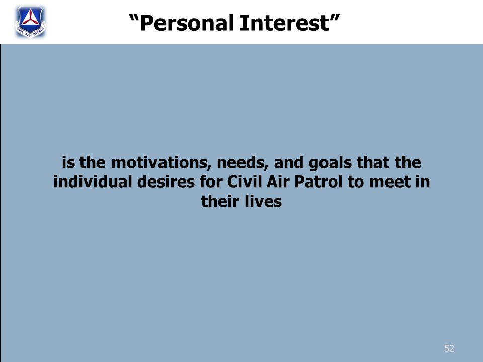 "is the motivations, needs, and goals that the individual desires for Civil Air Patrol to meet in their lives ""Personal Interest"" 52"