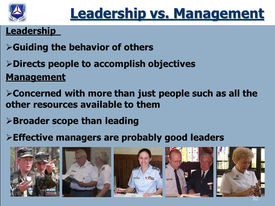 Leadership vs. Management Leadership  Guiding the behavior of others  Directs people to accomplish objectives Management  Concerned with more than