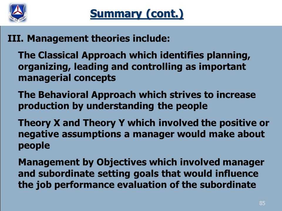 Summary (cont.) III. Management theories include: The Classical Approach which identifies planning, organizing, leading and controlling as important m