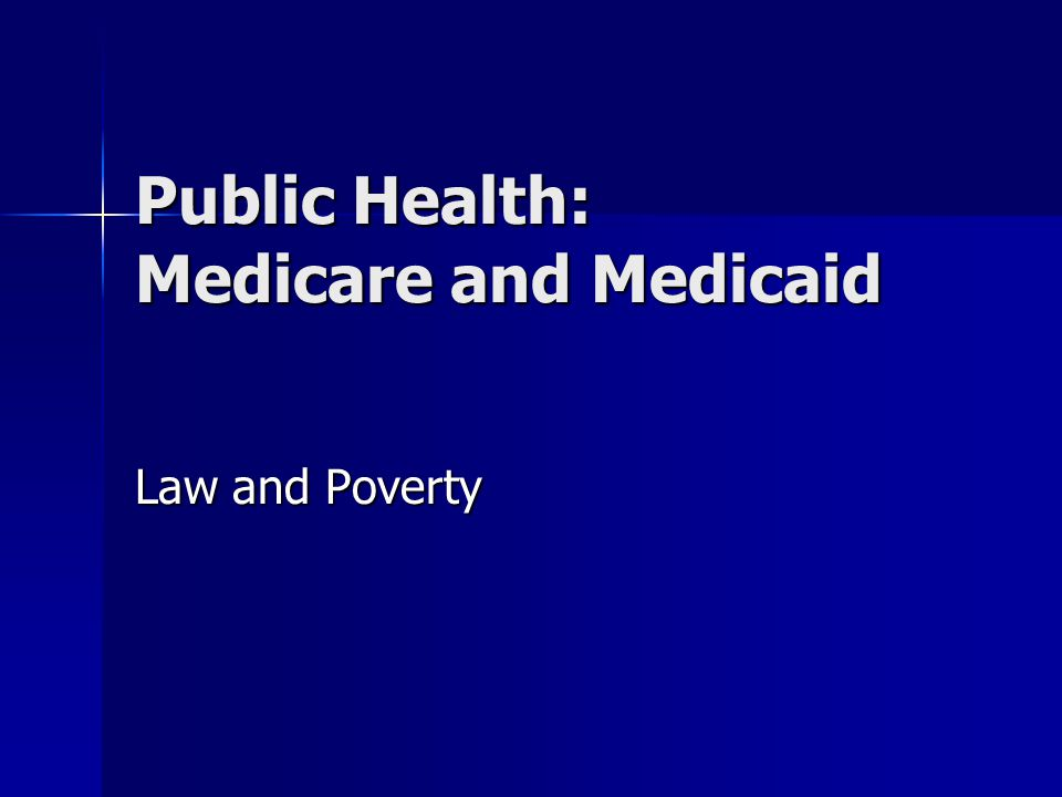 Public Health: Medicare and Medicaid Law and Poverty
