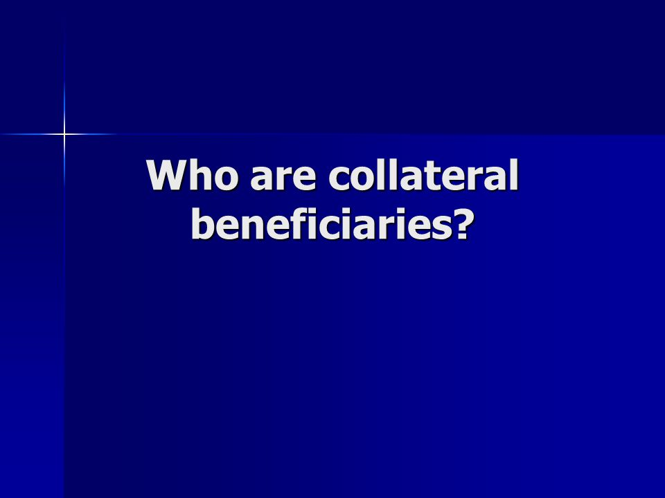 Who are collateral beneficiaries