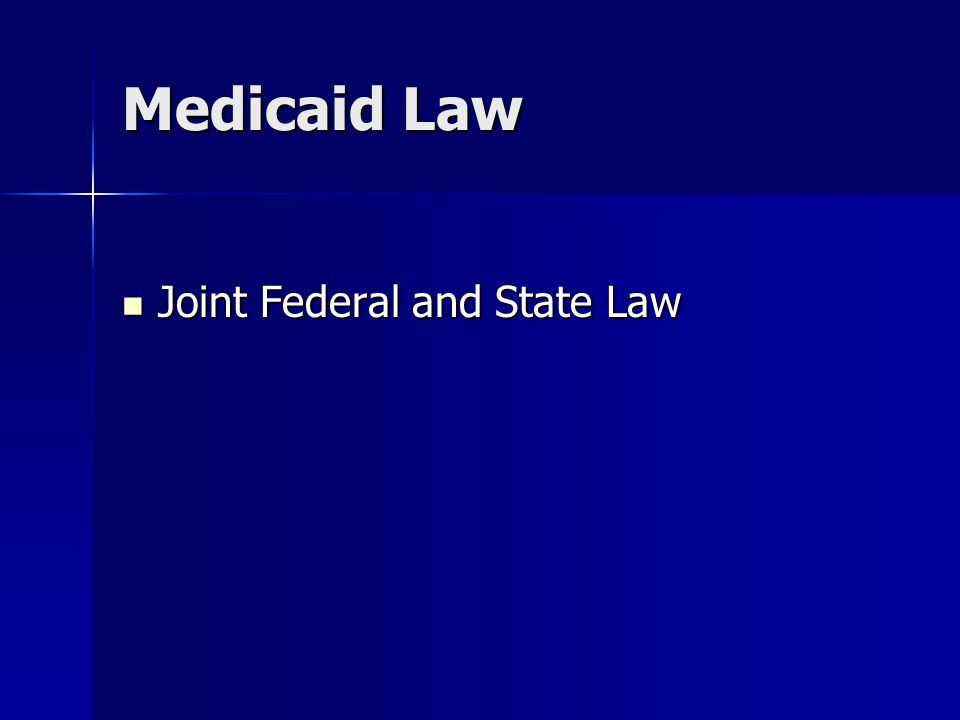 Medicaid Law Joint Federal and State Law Joint Federal and State Law
