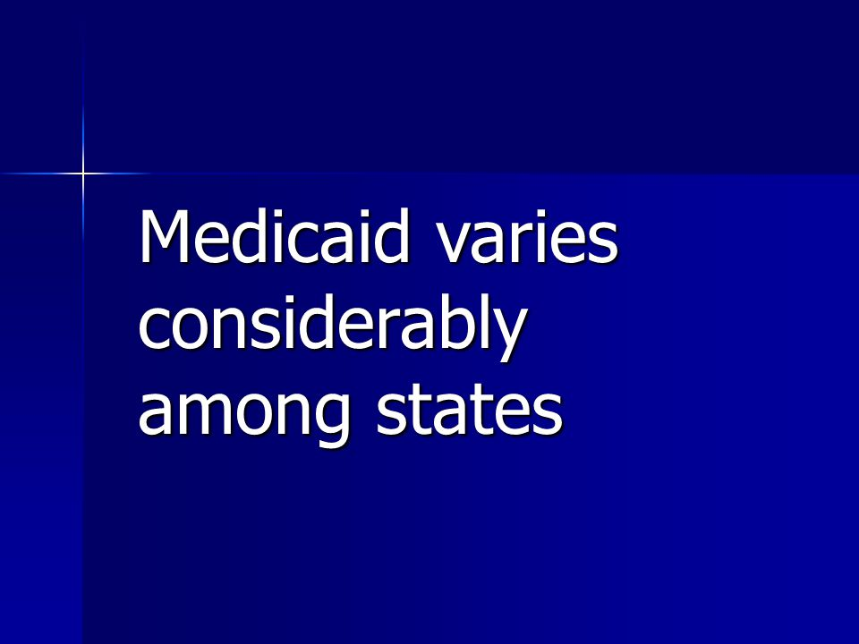 Medicaid varies considerably among states