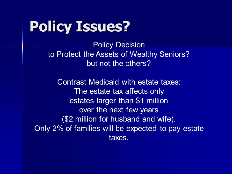 Policy Issues. Policy Decision to Protect the Assets of Wealthy Seniors.