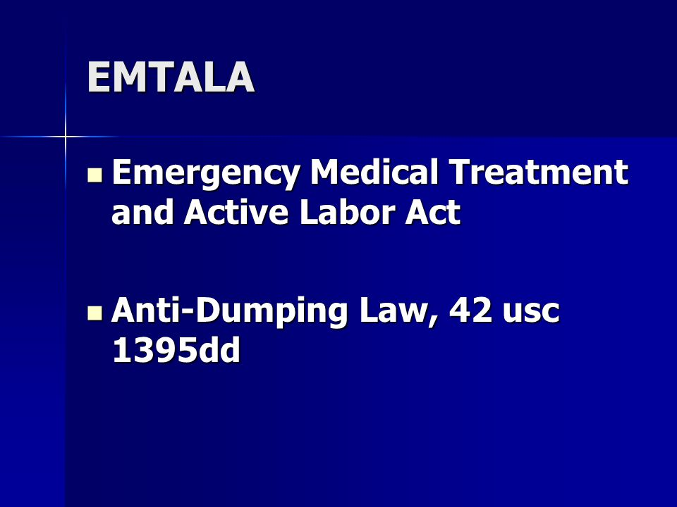 EMTALA Emergency Medical Treatment and Active Labor Act Emergency Medical Treatment and Active Labor Act Anti-Dumping Law, 42 usc 1395dd Anti-Dumping Law, 42 usc 1395dd
